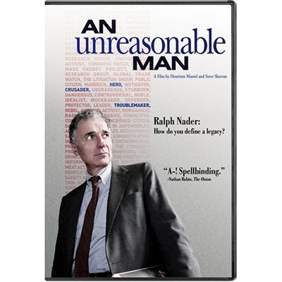 RALPH NADER: AN UNREASONABLE MAN