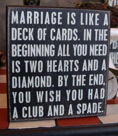 marriage-is-like-a-deck-of-cards-in-the-beginning-all-you-need-is-two-hearts-and-a-diamond-by-the-end-you-wish-you-had-a-club-and-a-spade2