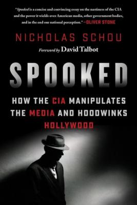 spooked-how-the-cia-manipulates-the-media-and-hoodwinks-hollywood-by-nicholas-schou-1510703411